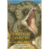 The Deadliest Creature in the World by Guiberson, Brenda Z.; Spirin, Gennady, 9781627791984
