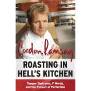 Roasting in Hell's Kitchen : Temper Tantrums, F Words, and the Pursuit of Perfection by Ramsay, Gordon, 9780061191985