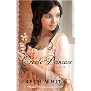 The Creole Princess by White, Beth, 9780800721985