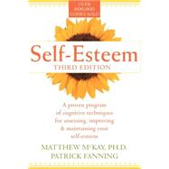 Self-Esteem: A Proven Program of Cognitive Techniques for Assessing, Improving, and Maintaining Your Self-Esteem by McKay, Matthew, 9781572241985