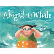 Abigail the Whale by Cali, Davide ; Bougaeva, Sonja, 9781771471985