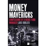 Money Mavericks : Confessions of a Hedge Fund Manager by Kroijer, Lars, 9780273731986