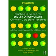 Teaching to Exceed the English Language Arts Common Core State Standards: A Critical Inquiry Approach for 6-12 Classrooms by Beach; Richard, 9781138851986
