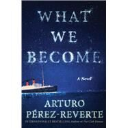 What We Become A Novel by Perez-Reverte, Arturo, 9781476751986