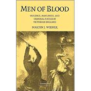Men of Blood: Violence, Manliness, and Criminal Justice in Victorian England by Martin J. Wiener, 9780521831987