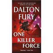 One Killer Force A Delta Force Novel by Fury, Dalton, 9781250091987