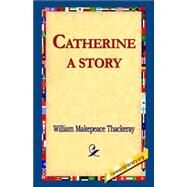 Catherine : A Story by Thackeray, William Makepeace, 9781421811987
