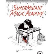 SuperMutant Magic Academy by Tamaki, Jillian, 9781770461987