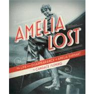 Amelia Lost: The Life and Disappearance of Amelia Earhart by Fleming, Candace, 9780375841989