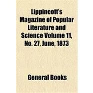 Lippincott's Magazine of Popular Literature and Science Volume 11, No. 27, June, 1873 by , 9781153741989