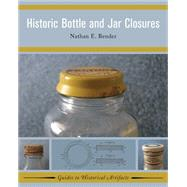 Historic Bottle and Jar Closures by Bender,Nathan E, 9781629581989