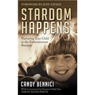 Stardom Happens: Nurturing Your Child in the Entertainment Business by Bennici, Candy; Smith, Taran Noah (CON); Savage, Judy, 9781630471989