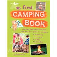 My First Camping Book: Discover The Great Outdoors With This Fun Guide to Camping, Planning, Cooking, Safety, Activities by Bliss, Dominic, 9781782491989