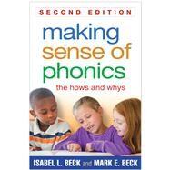 Making Sense of Phonics, Second Edition The Hows and Whys by Beck, Isabel L.; Beck, Mark E., 9781462511990