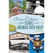 Classic Eateries of the Ozarks and Arkansas River Valley: A Delicious Tradition of Dining Out by Robinson, Kat; Weldon, Grav, 9781626191990