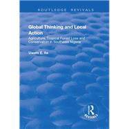 Global Thinking and Local Action: Agriculture, Tropical Forest Loss and Conservation in Southeast Nigeria by Ite,Uwem E., 9781138701991
