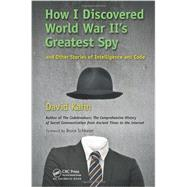How I Discovered World War II's Greatest Spy and Other Stories of Intelligence and Code by Kahn; David, 9781466561991