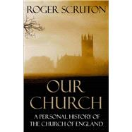 Our Church: A Personal History of the Church of England by Scruton, Roger, 9781848871991