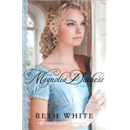 The Magnolia Duchess by White, Beth, 9780800721992