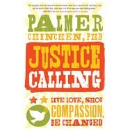Justice Calling Live Love, Show Compassion, Be Changed by Chinchen, Palmer, 9781476761992