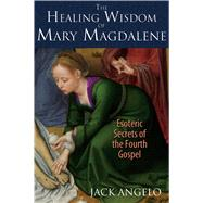 The Healing Wisdom of Mary Magdalene by Angelo, Jack, 9781591431992