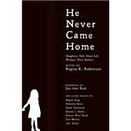 He Never Came Home Daughters Talk About Life Without Their Fathers by Robertson, Regina R.; Reid, Joy-Ann, 9781932841992