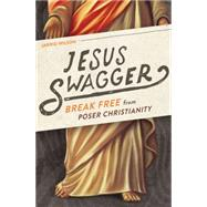 Jesus Swagger: Break Free from Poser Christianity by Wilson, Jarrid, 9780718021993