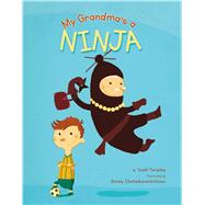 My Grandma's a Ninja by Tarpley, Todd; Chatzikonstantinou, Danny, 9780735841994