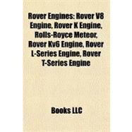 Rover Engines : Rover V8 Engine, Rover K Engine, Rolls-Royce Meteor, Rover Kv6 Engine, Rover L-Series Engine, Rover T-Series Engine by , 9781156591994