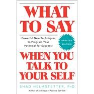 What to Say When You Talk to Your Self by Helmstetter, Shad, 9781501171994