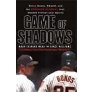 Game of Shadows : Barry Bonds, Balco, and the Steroids Scandal That Rocked Professional Sports by Fainaru-Wada, Mark; Williams, Lance, 9781592401994