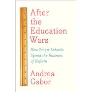 After the Education Wars by Gabor, Andrea, 9781620971994
