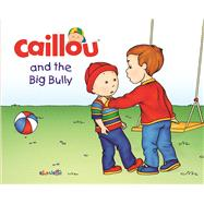 Caillou and the Big Bully by L'Heureux, Christine ; Brignaud, Pierre; Nadeau, Francine, 9782897181994