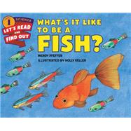 What's It Like to Be a Fish? by Pfeffer, Wendy; Keller, Holly, 9780062381996
