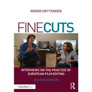 Fine Cuts: Interviews on the Practice of European Film Editing by Crittenden; Roger, 9781138201996