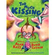 Too Much Kissing! : And Other Silly Dilly Songs about Parents by Alan Katz; David Catrow, 9781416941996