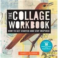 The Collage Workbook How to Get Started and Stay Inspired by Plowman, Randel, 9781454701996