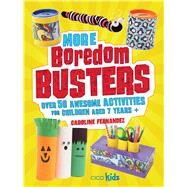 More Boredom Busters: Over 50 Awesome Activities for Children Aged 7 Years + by Fernandez, Caroline, 9781782491996