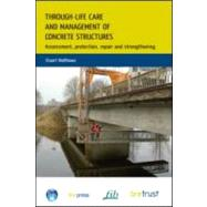 Through-Life Care and Management of Concrete Structures: Assessment, Protection, Repair and Strengthening by Matthews,Stuart, 9781848061996