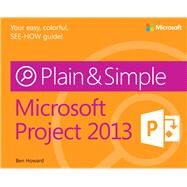 Microsoft® Project 2013 Plain and Simple by Howard, Ben, 9780735671997