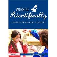 Working Scientifically: A guide for primary science teachers by Smith; Kevin, 9781138121997