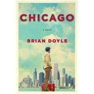 Chicago A Novel by Doyle, Brian, 9781250061997