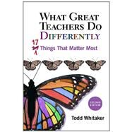 What Great Teachers Do Differently: Seventeen Things That Matter Most by Whitaker, Todd, 9781596671997