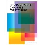 Photography Changes Everything by Heiferman, Marvin; Foresta, Merry A., 9781597111997