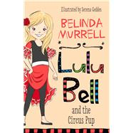Lulu Bell and the Circus Pup by Murrell, Belinda; Geddes, Serena, 9780857981998