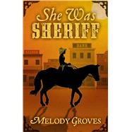 She Was Sheriff by Groves, Melody, 9781432831998