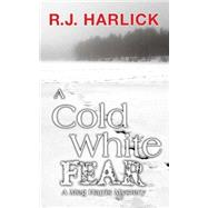 A Cold White Fear by Harlick, R. J., 9781459731998