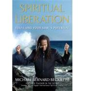 Spiritual Liberation : Fulfilling Your Soul's Potential by Michael Bernard Beckwith, 9781582701998