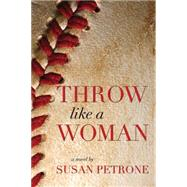 Throw Like a Woman by Petrone, Susan, 9781611881998