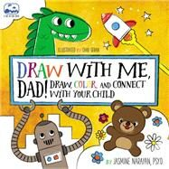 Draw With Me, Dad! by Narayan, Jasmine; Geran, Chad (CON), 9781631061998